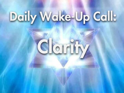 Daily Wake-Up Call: Clarity