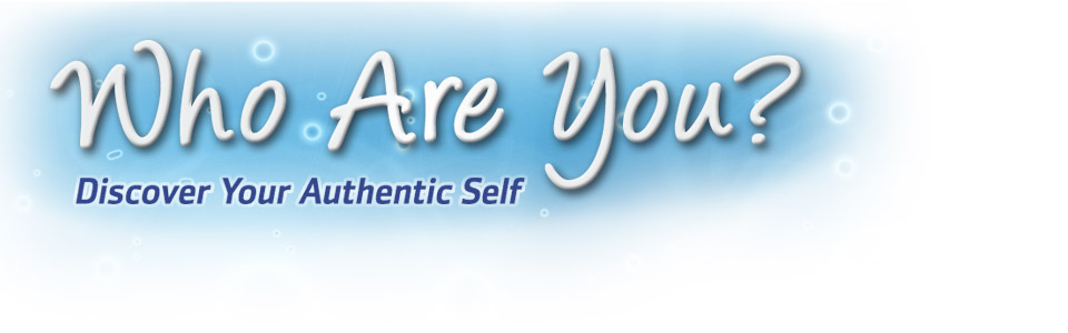 Who Are You? Discover Your Authentic Self
