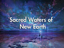 Sacred Waters of New Earth